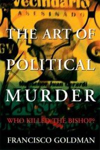 The Art of Political Murder, by Francisco Goldman