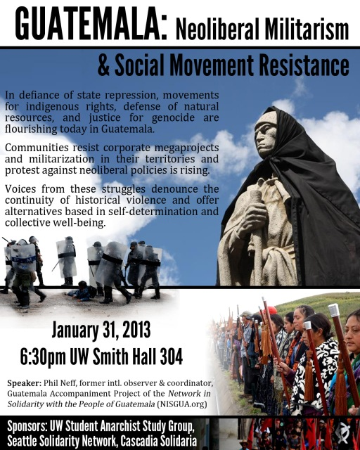 Guatemala: Neoliberal Militarism & Social Movement Resistance. January 31st, 6:30pm, University of Washington Smith Hall Room 304